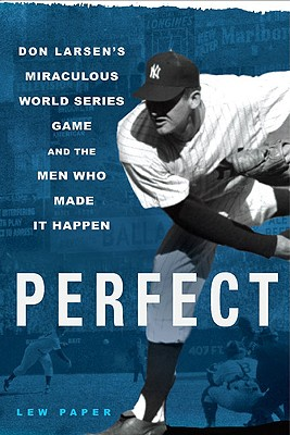 Image for Perfect: Don Larsen's Miraculous World Series Game and the Men Who Made It Happen