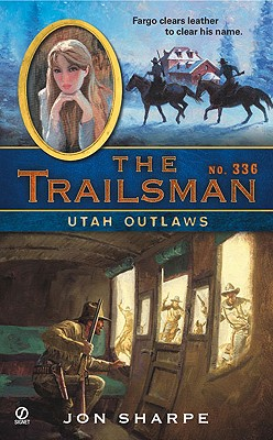 Utah Outlaws (Trailsman #336), Jon Sharpe