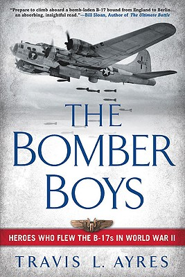 The Bomber Boys: Heroes Who Flew the B-17s in World War II, Ayres, Travis L.