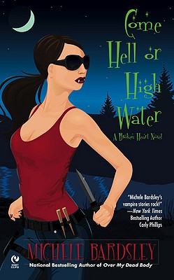 Image for Come Hell or High Water: A Broken Heart Novel (Broken Heart Vampires)