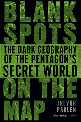 Image for Blank Spots on the Map: The Dark Geography of the Pentagon's Secret World