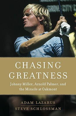 Image for Chasing Greatness: Johnny Miller, Arnold Palmer, and the Miracle at Oakmont
