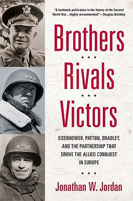 Image for Brothers, Rivals, Victors: Eisenhower, Patton, Bradley and the Partnership that Drove the Allied Conquest i n Europe