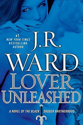 Lover Unleashed (Black Dagger Brotherhood, Book 9), J.R. Ward
