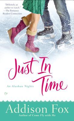 Just In Time: An Alaskan Nights Novel, Addison Fox
