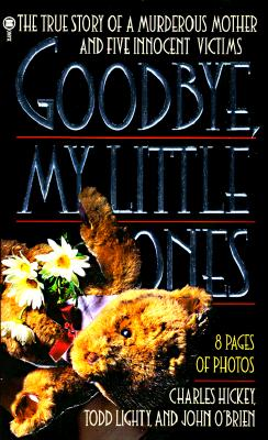 Image for Good-Bye, My Little Ones: The True Story of a Murderous Mother and Five Innocent Victims