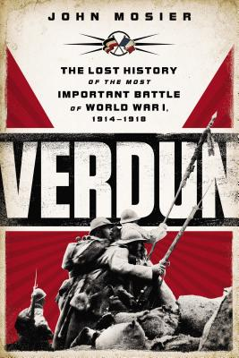 Image for Verdun: The Lost History of the Most Important Battle of World War I