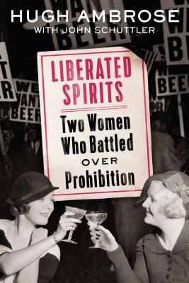 Image for Liberated Spirits: Two Women Who Battled Over Prohibition