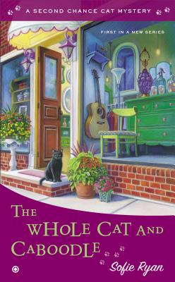 The Whole Cat and Caboodle: Second Chance Cat Mystery, Sofie Ryan