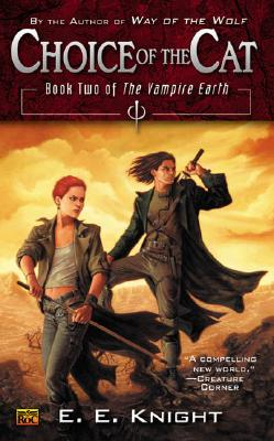 Choice of the Cat: Book Two of the Vampire Earth, Knight, E.E.