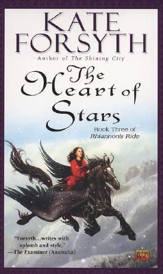 The Heart of Stars: Book Three of Rhiannon's Ride, Kate Forsyth