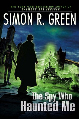 The Spy Who Haunted Me: A Secret Histories Novel, Green, Simon R.