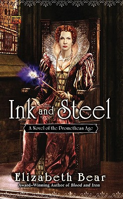 Ink and Steel  A Novel of the Promethean Age, Bear, Elizabeth