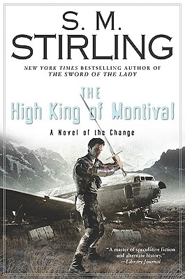 The High King of Montival: A Novel of the Change (Change Series), S. M. Stirling