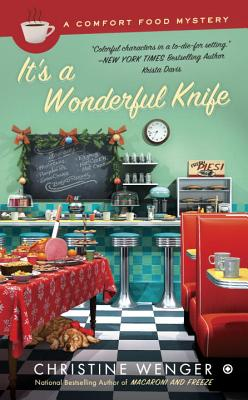 It's a Wonderful Knife: A Comfort Food Mystery, Christine Wenger