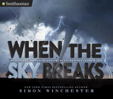 Image for When the Sky Breaks: Hurricanes, Tornadoes, and the Worst Weather in the World (Smithsonian)