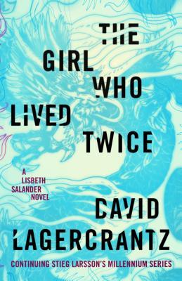 Image for The Girl Who Lived Twice A Lisbeth Salander Novel