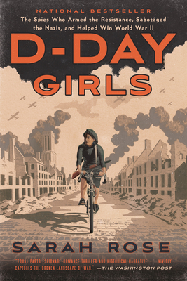 Image for D-DAY GIRLS: THE SPIES WHO ARMED THE RESISTANCE, SABOTAGED THE NAZIS, AND HELPED WIN WORLD  WAR II