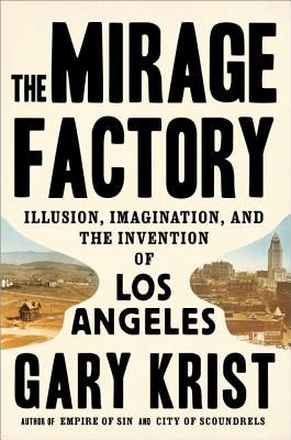 Image for The Mirage Factory: Illusion, Imagination, and the Invention of Los Angeles