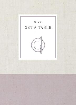Image for How to Set a Table: Inspiration, Ideas, and Etiquette for Hosting Friends and Family (How To Series)