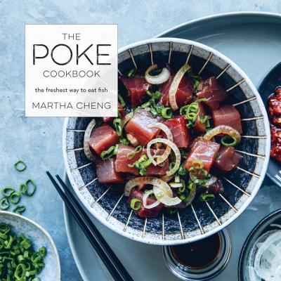 The Poke Cookbook: The Freshest Way to Eat Fish, Cheng, Martha