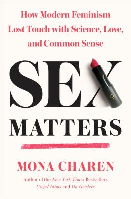 Image for Sex Matters: How Modern Feminism Lost Touch with Science, Love, and Common Sense