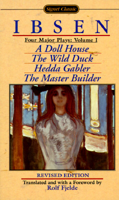 Four Major Plays: Volume 1: A Doll House; The Wild Duck; Hedda Gabler; The Master Builder (Signet Classics (Paperback)), Henrik Ibsen