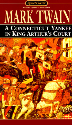 A Connecticut Yankee in King Arthur's Court (Signet Classics), Twain, Mark