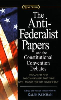 Image for The Anti-Federalist Papers and the Constitutional Convention Debates (Signet Classics)