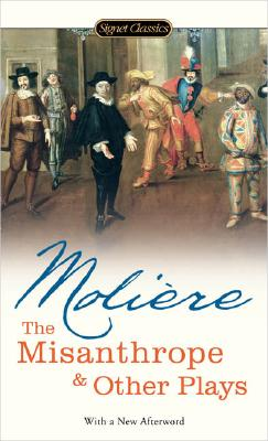 The Misanthrope and Other Plays (Signet Classics), Jean-Baptiste Moliere
