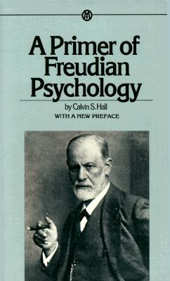 A Primer of Freudian Psychology (Mentor Series), Hall, Calvin S.