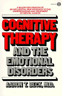 Cognitive Therapy and the Emotional Disorders (Meridian), Beck, Aaron T.