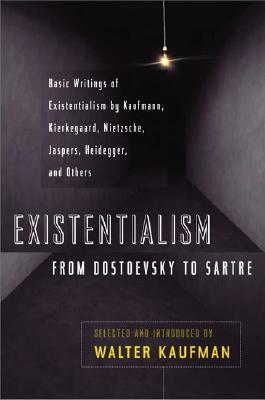 EXISTENTIALISM FROM DOSTOEVSKY TO SARTRE, KAUFMANN, WALTER