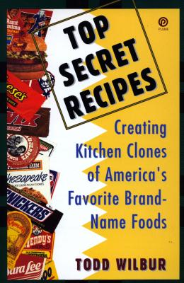 Image for Top Secret Recipes: Creating Kitchen Clones of America's Favorite Brand-Name Foods (Penguin Viking Plume General Books)