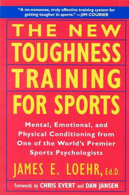 Image for The New Toughness Training for Sports: Mental Emotional Physical Conditioning from One of the World's Premier Sports Psychologists