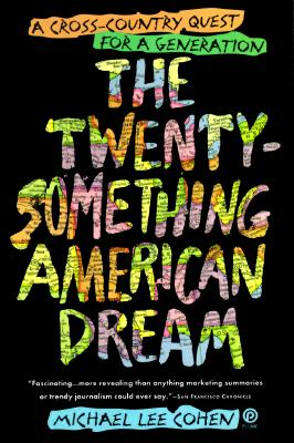 Image for The Twenty-Something American Dream: A Cross-Country Quest for a Generation
