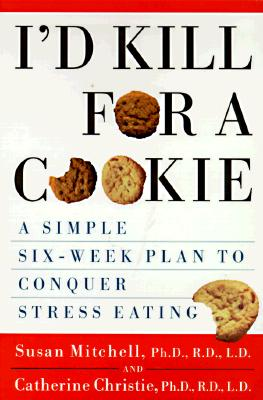 Image for I'd Kill For a Cookie: A Simple Six-Week Plan to Conquer Stress Eating