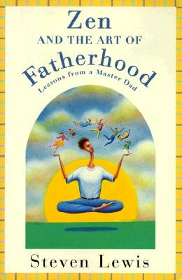 Image for Zen And the art of Fatherhood