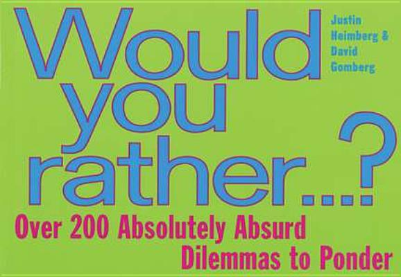 Image for Would You Rather...: Over 200 Absolutely Absurd Dilemmas to Ponder