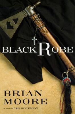 Black Robe: A Novel, Moore, Brian