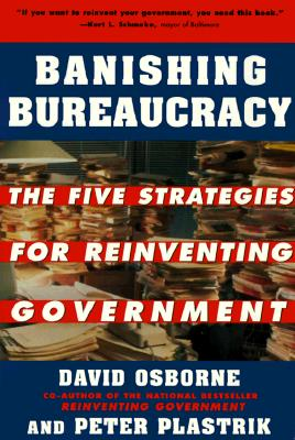 Image for Banishing Bureaucracy: The Five Strategies for Reinventing Government