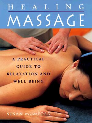 Image for The Healing Massage: A Practical Guide to Relaxation and Well-Being