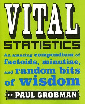 Image for Vital Statistics: An Amazing Compendium of Factoids, Minutiae, and Random Bits of Wisdom