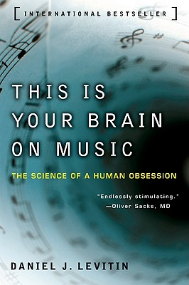 This Is Your Brain on Music: The Science of a Human Obsession, Levitin, Daniel J.