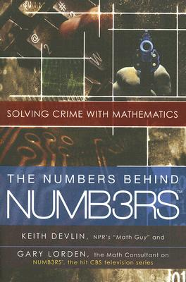 The Numbers Behind NUMB3RS: Solving Crime with Mathematics, Keith Devlin, Gary Lorden