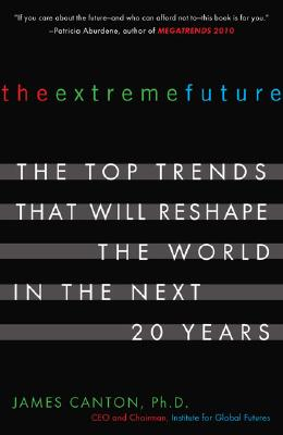 Image for The Extreme Future: The Top Trends That Will Reshape the World in the Next 20 Years