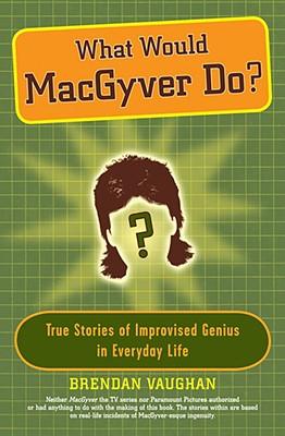What would MacGyver do?, Brendan Vaughan