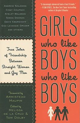 Image for Girls Who Like Boys Who Like Who Boys:True Tales of Friendship Between Straight Women and Gay Men
