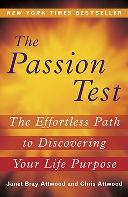 The Passion Test: The Effortless Path to Discovering Your Life Purpose, Janet Attwood, Chris Attwood