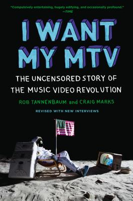 Image for I Want My MTV: The Uncensored Story of the Music Video Revolution